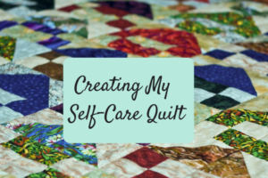 Creating My Self-Care Quilt