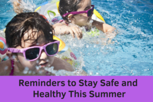 Reminders to Stay Safe and Healthy This Summer