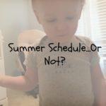 Summer Schedule… Or Not?