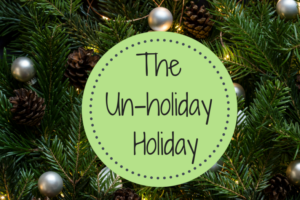The Un-holiday Holiday