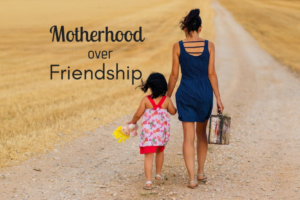 Motherhood over friendship