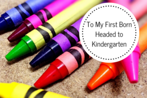 To My First Born Headed to Kindergarten