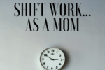 Shift Work As A Mom