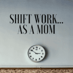 Shift Work …As a Mom