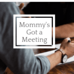 Mommy's Got A Meeting