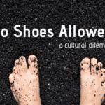 No Shoes Allowed: A Cultural Dilemma