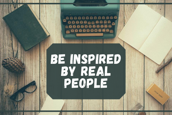 Be inspired by real people