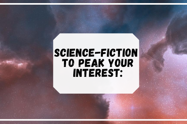 Science-Fiction to peak your interest