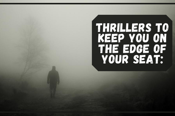 Thrillers to keep you on the edge of your seat