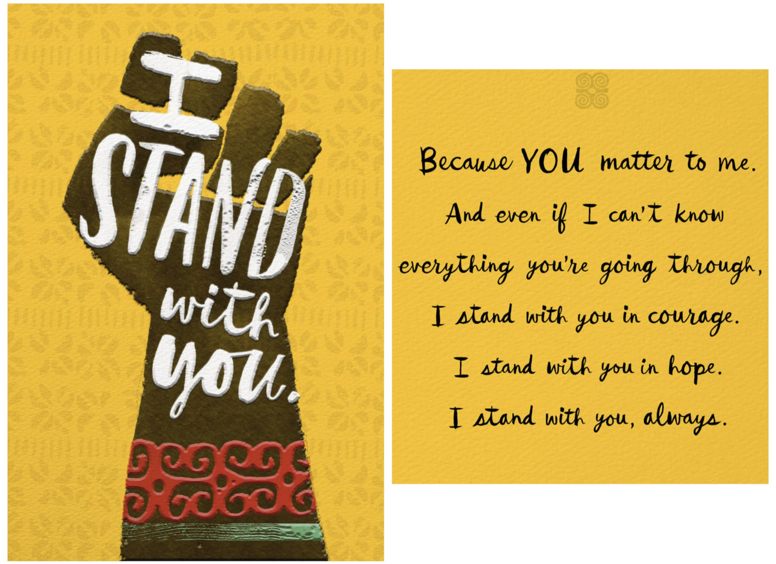 """Greeting Card: Outer text, """"I stand with you."""" Inner text, """"Because YOU matter to me. And even if I can't know everything you're going through, I stand with you in courage. I stand with you in hope. I stand with you, always."""""""